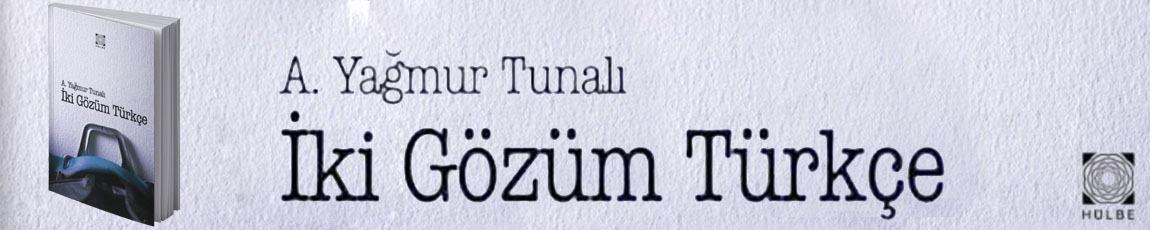 İki Gözüm Türkçe | A. Yağmur Tunalı